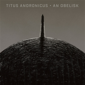 TITUS ANDRONICUS - AN OBELISK -LTD. GRAY & BLACK VINYL-