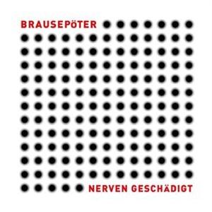 BRAUSEPÖTER - NERVEN GESCHÄDIGT (WHITE/180GR/DLC)