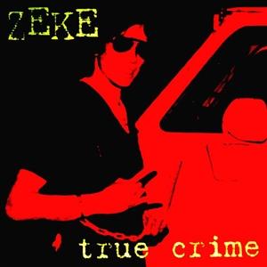 ZEKE - TRUE CRIME