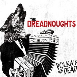 DREADNOUGHTS, THE - POLKA'S NOT DEAD (COL.VINYL/REISSUE)