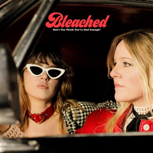 BLEACHED - DON'T YOU THINK YOU'VE HAD ENOUGH (LTD. CREAM VINYL)