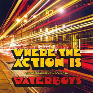 WATERBOYS, THE - WHERE THE ACTION IS