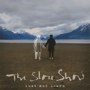 SLOW SHOW, THE - LUST AND LEARN (WHITE VINYL)