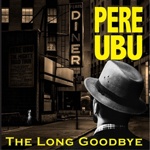 PERE UBU - THE LONG GOODBYE (GATEFOLD SLEEVE)