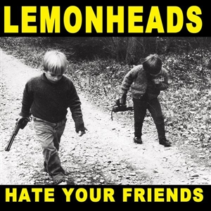 LEMONHEADS, THE - HATE YOUR FRIENDS