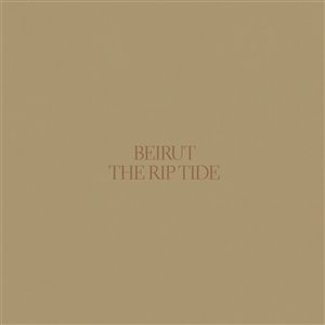 BEIRUT - THE RIP TIDE