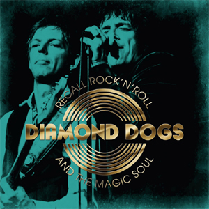 DIAMOND DOGS - RECALL ROCK'N'ROLL AND THE MAGIC SO