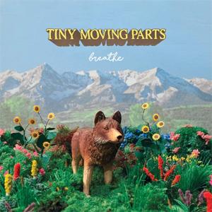 TINY MOVING PARTS - BREATHE