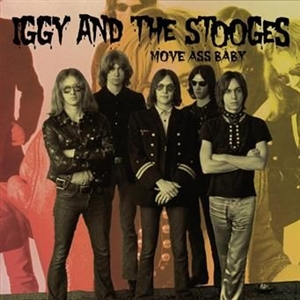 IGGY & THE STOOGES - MOVE ASS BABY