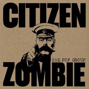 POP GROUP, THE - CITIZEN ZOMBIE