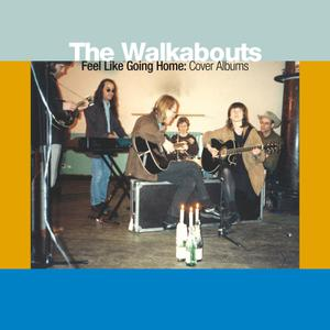 WALKABOUTS, THE - FEEL LIKE GOING HOME:COVER ALBUMS(BOX-SET)