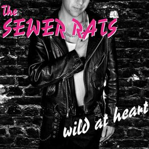 SEWER RATS, THE - WILD AT HEART