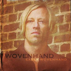 WOVEN HAND - EARLY WOVENHAND (LTD, 4LP + POSTER EDITION)