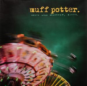 MUFF POTTER - HEUTE WIRD GEWONNEN, BITTE(REISSUE)