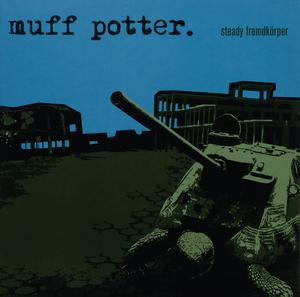 MUFF POTTER - STEADY FREMDKÖRPER(REISSUE)