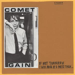 COMET GAIN - IF NOT TOMORROW/I WAS MORE OF A MESS THEN