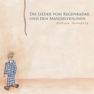 FORTUNA EHRENFELD - DIE LIEDER VOM REGENRADAR UND DEN MANDELVIOLINEN EP