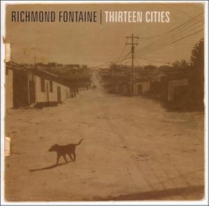 RICHMOND FONTAINE - THIRTEEN CITIES