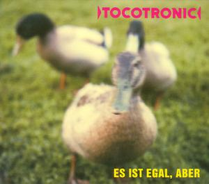 TOCOTRONIC - ES IST EGAL, ABER (REISSUE)