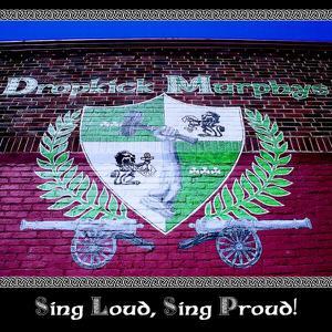 DROPKICK MURPHYS - SING LOUD, SING PROUD